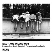 Bauhaus In and Out: Perspectivas desde España